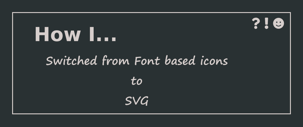 """Cover image for The Icon evolution and """"How I switched from Font based Icons to SVG"""""""