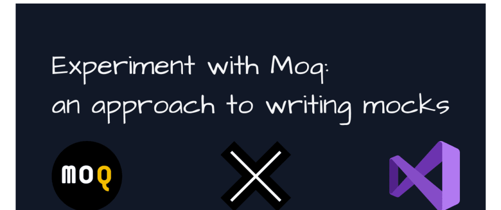 Cover image for Experiment with Moq, an approach to writing mocks