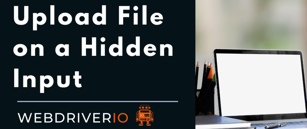 Cover image for Upload file on a hidden input field - WebdriverIO
