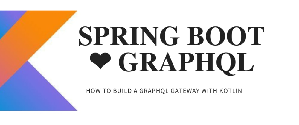 Cover image for How to build a GraphQL Gateway with Spring Boot and Kotlin