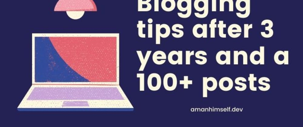 Cover image for Blogging tips after 3 years and a 100+ posts