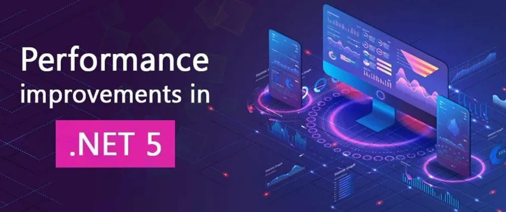 Cover image for Performance Improvements in .Net 5