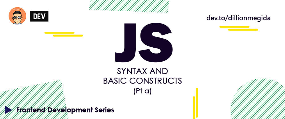 Cover image for Syntax and Basic Constructs (Pt a) - Part 8 of Frontend Development Series