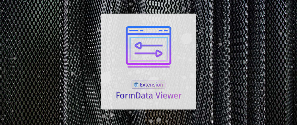 Cover image for Introducing the FormData Viewer Extension