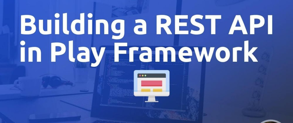 Cover image for Building a REST API in Play Framework