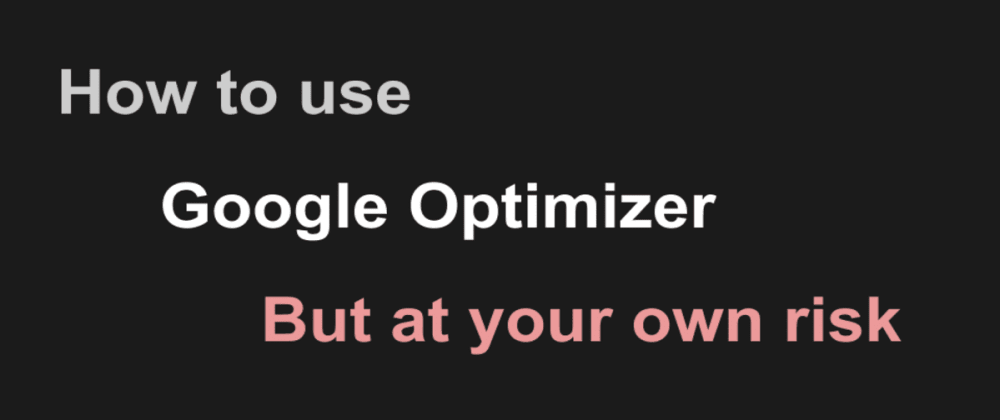 Cover image for Using Google Optimize to show different versions of the same website