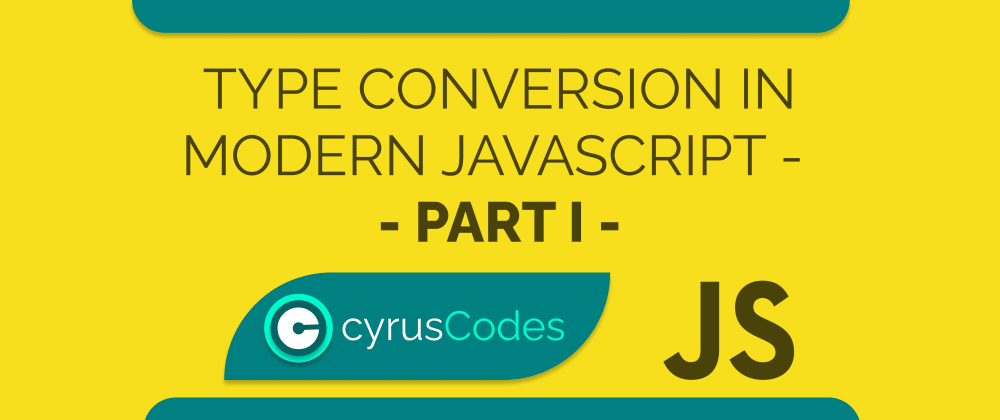 Cover image for Type Conversion In Modern Javascript - Part I