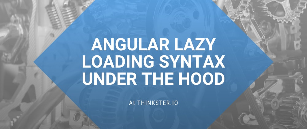 Cover image for Angular Lazy Loading Syntax Under the Hood