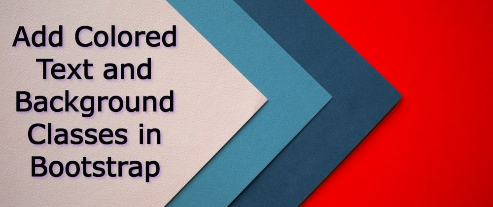 Cover image for Add Colored Text and Background Classes in Bootstrap