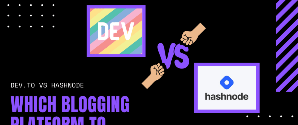 Cover image for Hashnode vs Dev To - Which blogging platform to choose?