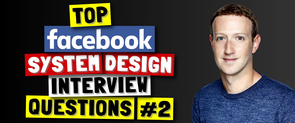 Cover image for Top Facebook System Design Interview Questions (Part 2)
