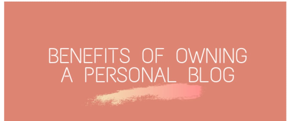 Cover image for The Benefits of Owning a Personal Blog