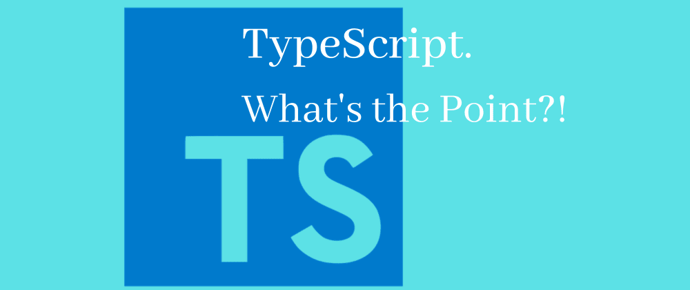 Cover image for TypeScript:  What's the Point?
