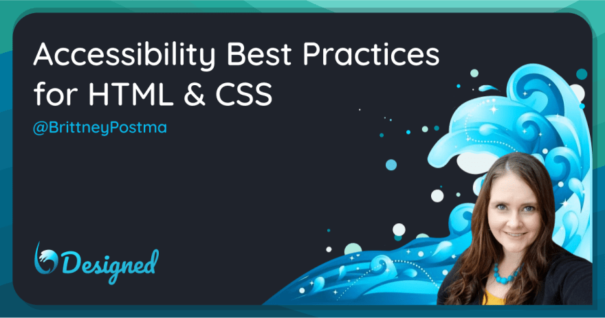 Accessibility Best Practices for HTML & CSS by @brittneypostma bDesigned