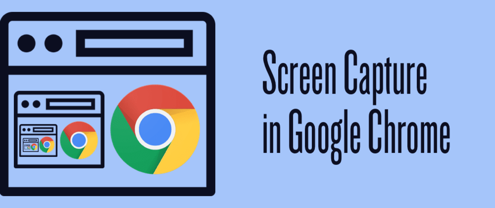 Cover image for Screen Capture in Google Chrome