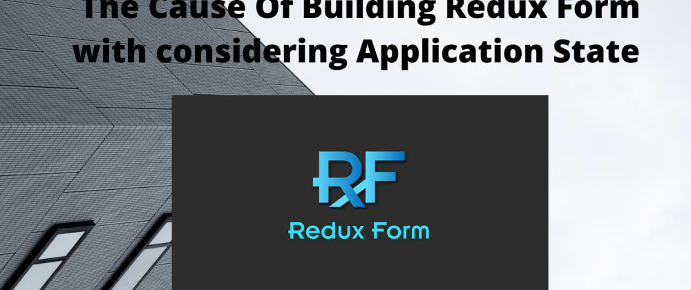 Cover image for The Cause Of Building Redux Form with considering Application State