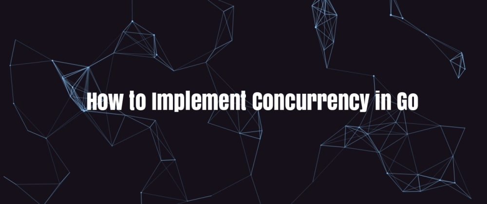 Cover image for How to implement concurrency in Go