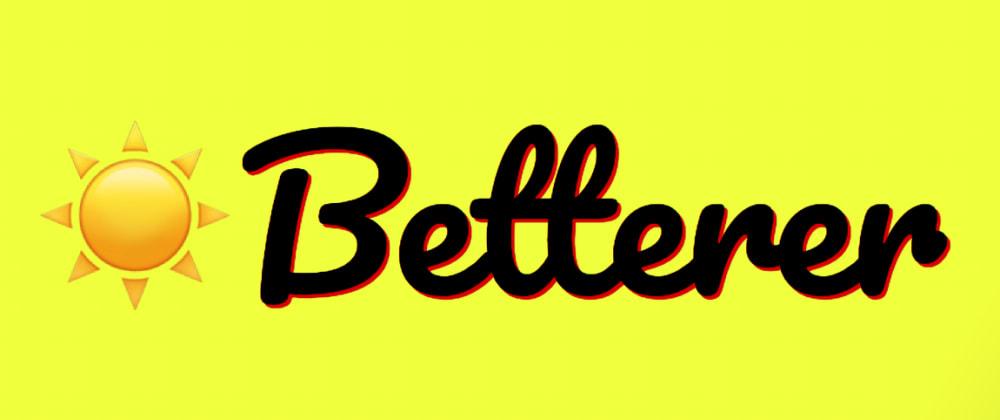 Cover image for Betterer v1.0.0