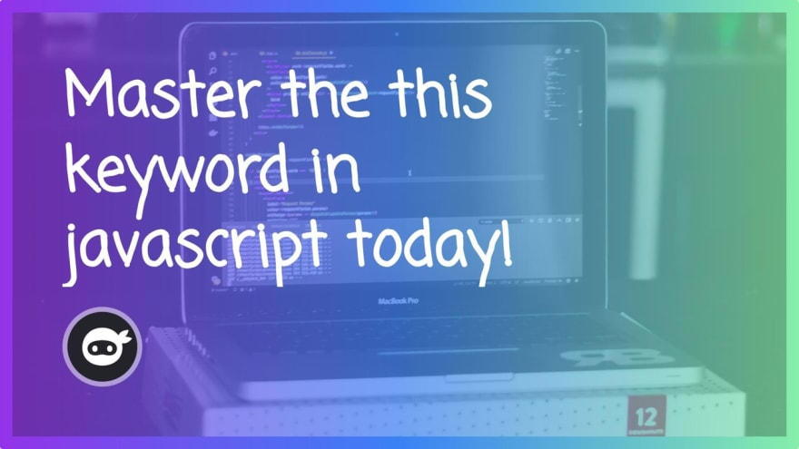 Master the this keyword in javascript today!