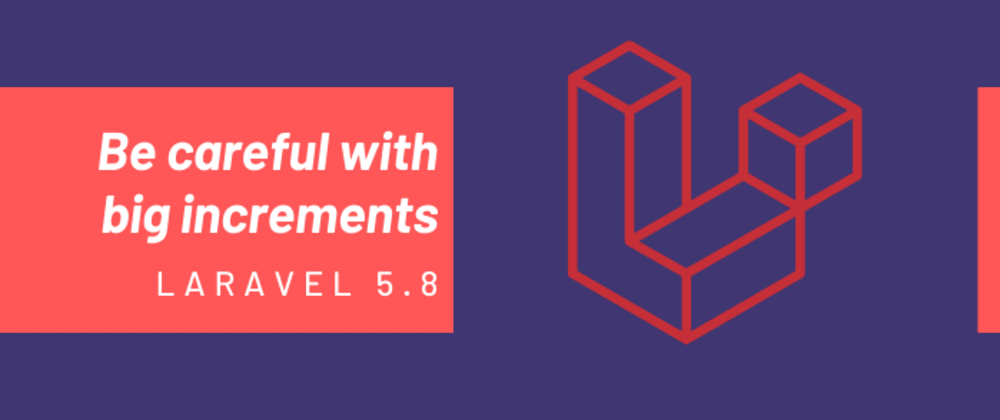Cover image for Be careful with big increments with Laravel 6 and 7.
