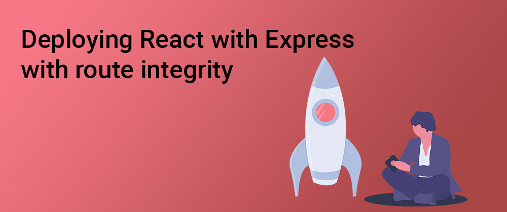 Cover image for Deploying React with Express with route integrity