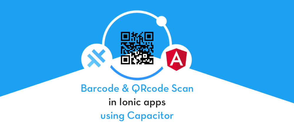 Cover image for QR Code and Barcode Scanning with Ionic & Capacitor