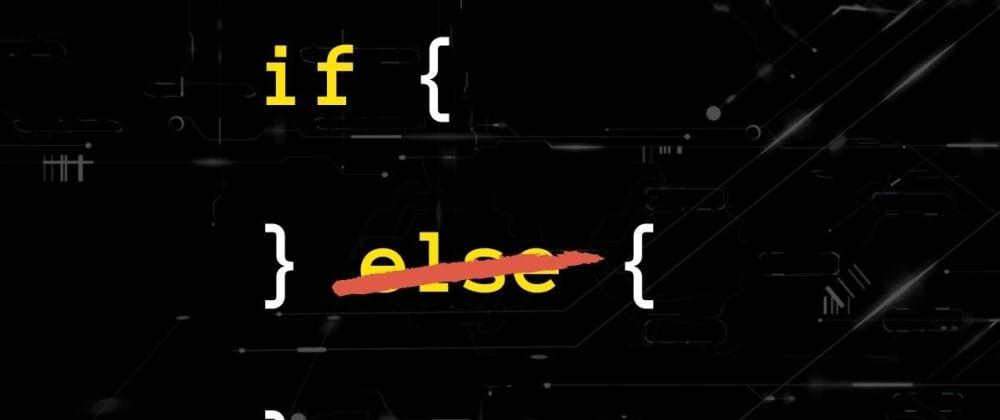 Cover image for Avoid using ELSE, write a better code