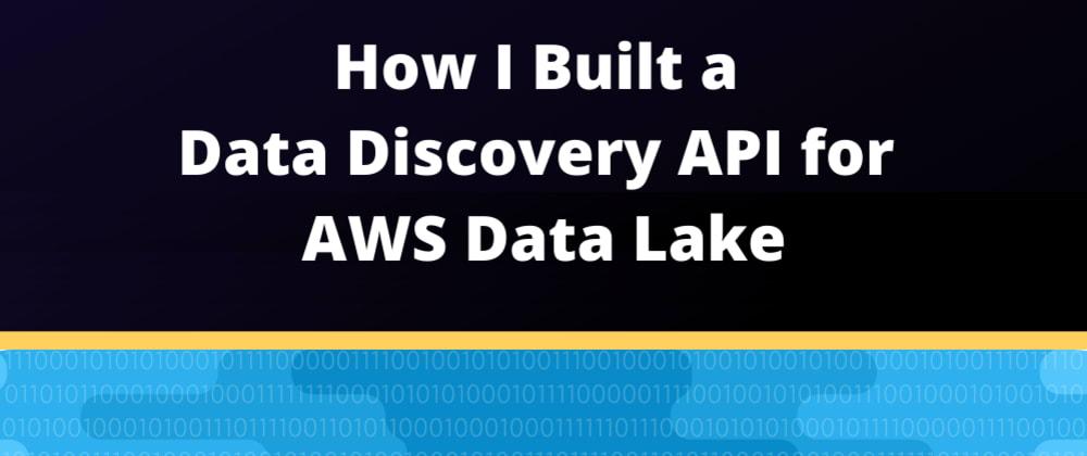 Cover image for  How I Built a Data Discovery API for AWS Data Lake