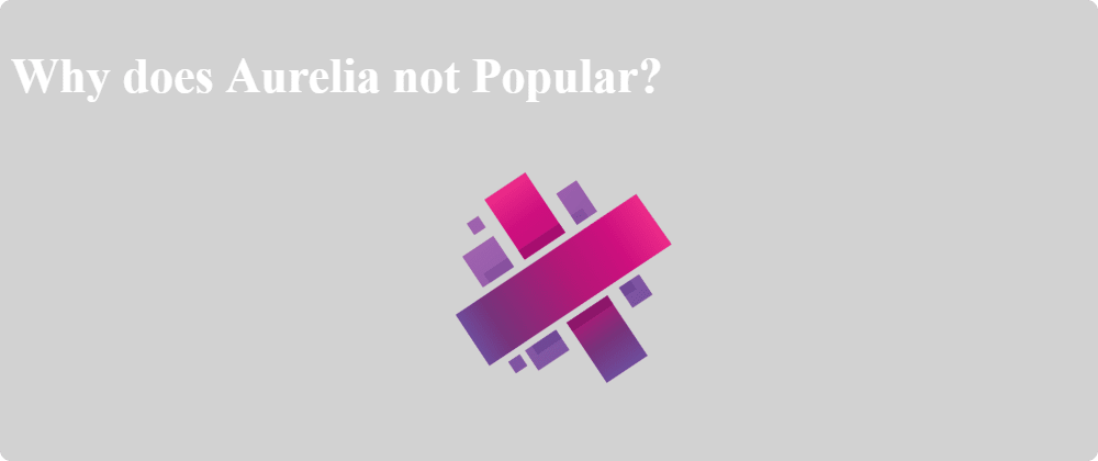 Cover image for Why does Aurelia not Popular?