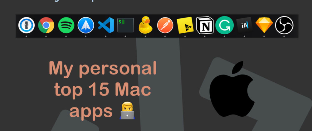Cover image for My personal top 15 Mac apps 👨‍💻