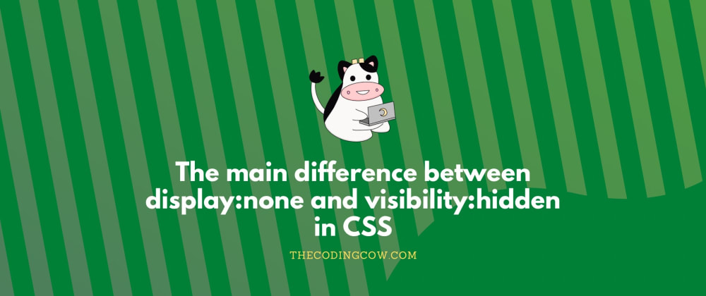 Cover image for The main difference between display:none and visibility:hidden in CSS