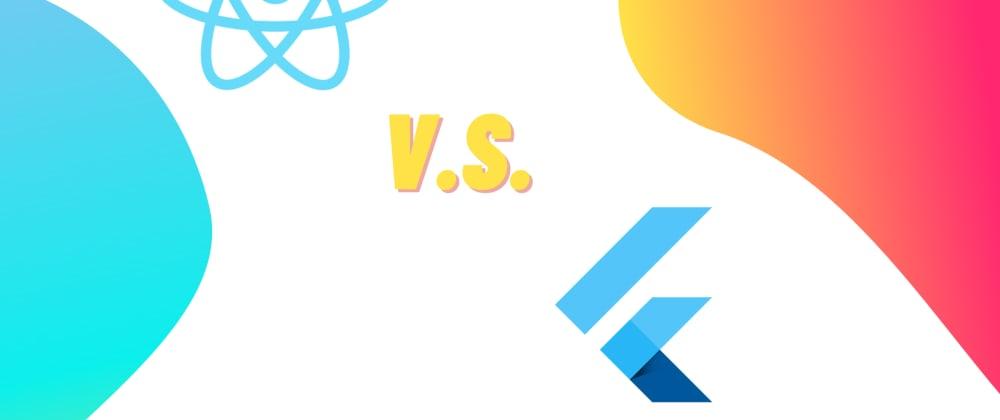 Cover image for React Native Vs Flutter : Ultimate Comparison 2020