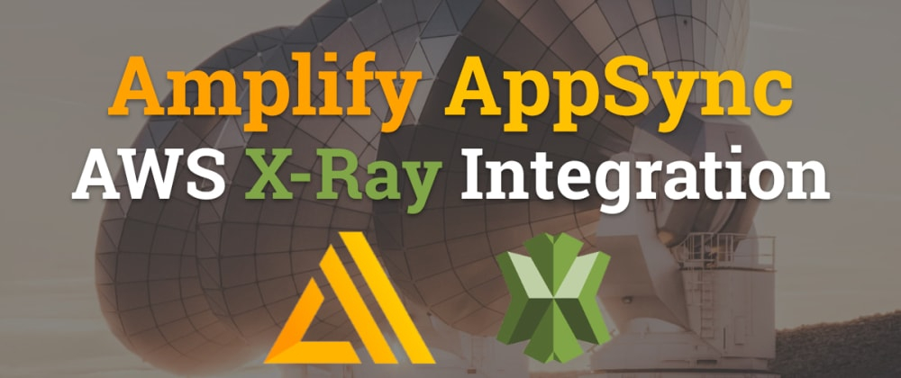 Cover image for Amplify AppSync - AWS X-Ray Integration