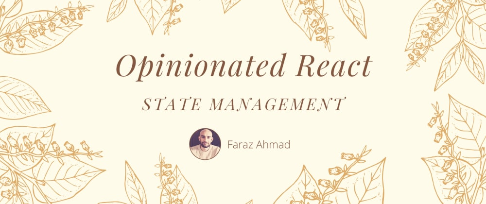 Cover image for Opinionated React: State Management