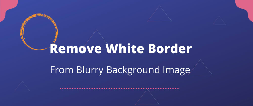 Cover image for Remove White Border From Blurry Background Image