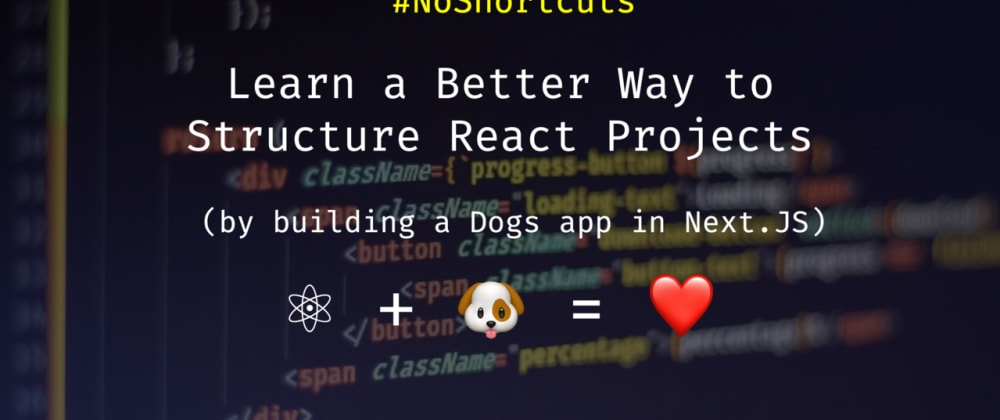 Cover image for Learn Structuring React Projects with a Dogs App [⚛ + 🐶]