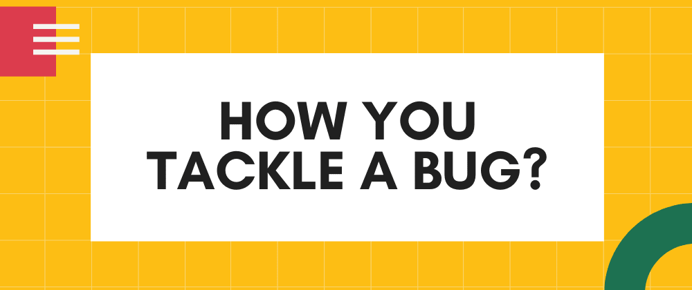 Cover image for How you tackle a bug?