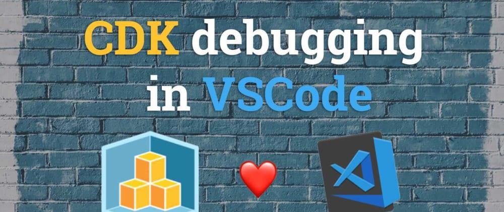 Cover image for CDK Debugging in VSCode