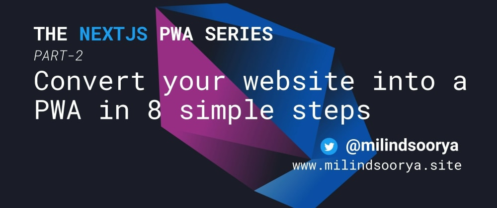 Cover image for Convert your website into a PWA in 8 simple steps   Next.js   PWA Series PART-2