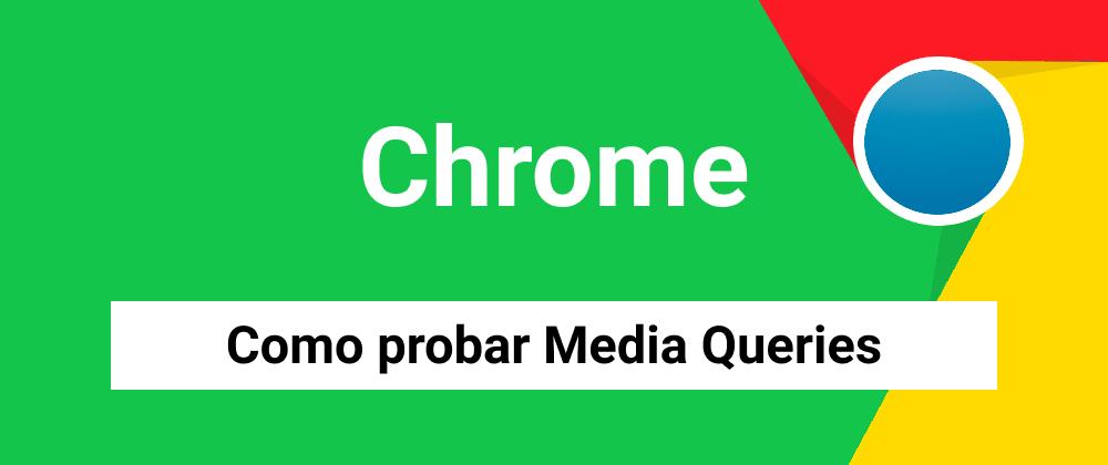 Cover image for Como probar media queries con Chrome