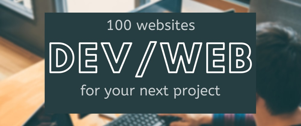 Cover image for 100 websites to bookmark for your next dev/web project 👩💻