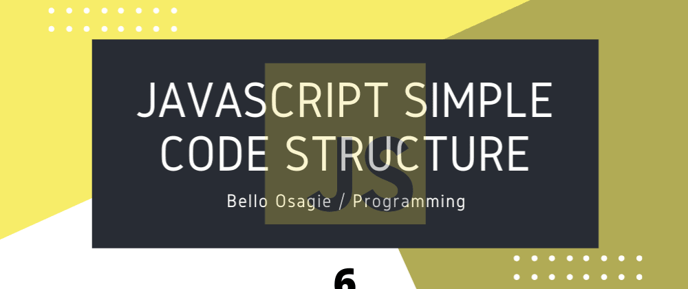 Cover image for JavaScript Simple Code Structure