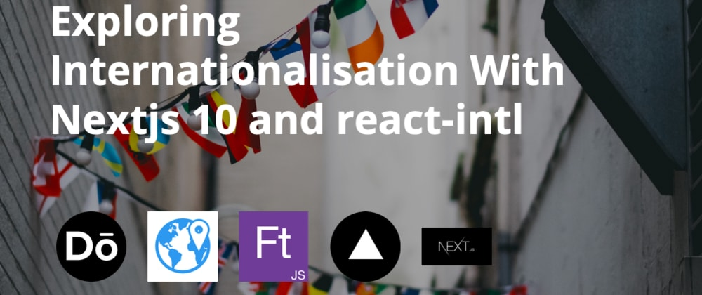 Cover image for Exploring Internationalisation With Nextjs 10 and react-intl