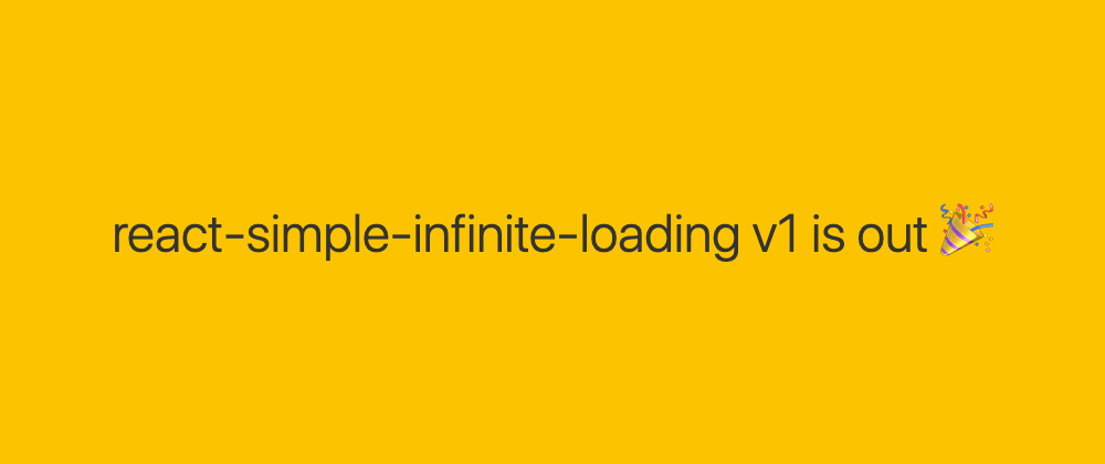 Cover image for react-simple-infinite-loading v1 is out 🎉