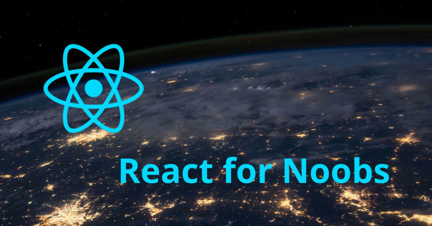 React for Noobs - A Guide from Noob to Pro