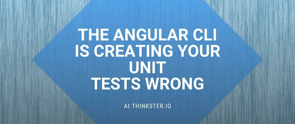 Cover image for The Angular CLI is Creating Your Unit Tests Wrong