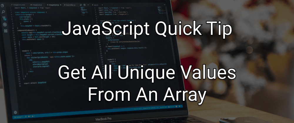 Cover image for JavaScript Quick Tip: Quickly Get All Unique Values From An Array