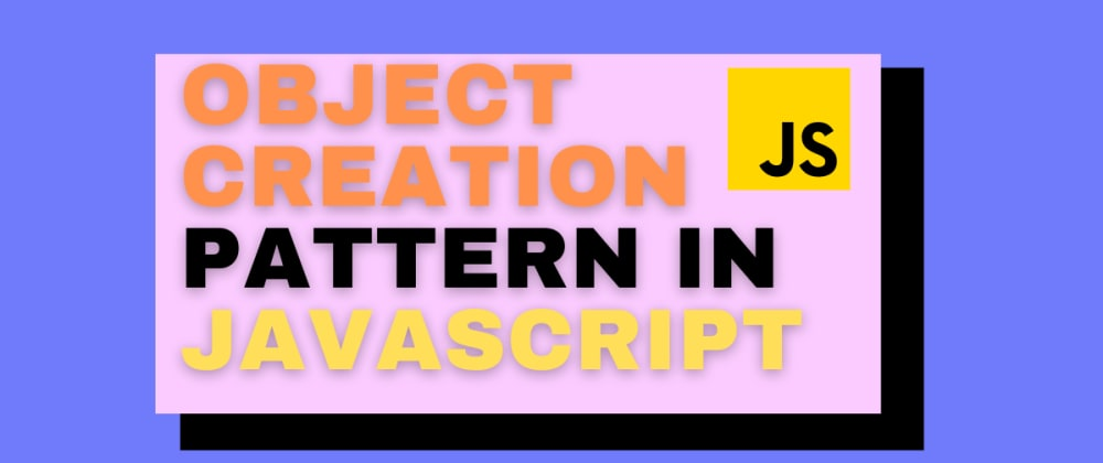 Cover image for A short guide to Object creation pattern in JavaScript