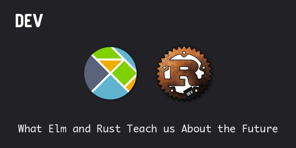Discussion of What Elm and Rust Teach us About the Future — DEV