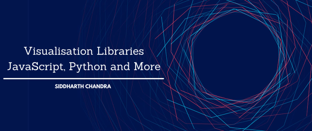 Cover image for Visualisation Libraries - JavaScript, Python and More
